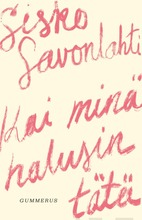 Sisko Savonlahti, Kai Minä Halusin Tätä
