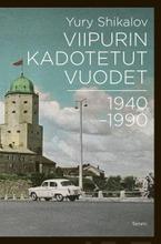 Viipurin Kadotetut Vuodet 1940-1990