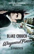 Tammi Blake Crouch: Wayward Pines - Ei Pakotietä