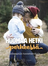 Viisas Elämä Elina Kauppila: Huomaa Hetki Perheessä - Vanhemman Tunnetaitokirja