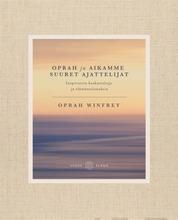 Winfrey, Oprah Ja Aikamme Suuret Ajattelijat - Inspiroivia Keskusteluja Ja Elämänviisauksia
