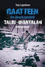 Raatteen Tien Jäisestä Helvetistä Talin–Ihantalan Tulimyrskyyn