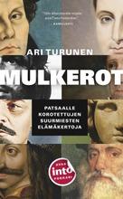 Turunen, Ari: Mulkerot – Patsaalle korotettujen suurmiesten elämäkertoja pokkari