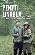 Pentti Linkola Ja Minä - Elämää Toisinajattelijan Kanssa