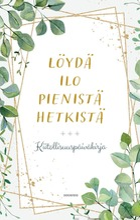 Bergius, Löydä Ilo Pienistä Hetkistä - Kiitollisuuspäiväkirja