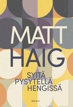 Haig, Matt: Syitä Pysytellä Hengissä