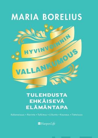 Harpercollins Nordic Maria Borelius: Hyvinvoinnin Vallankumous - Tulehdusta Ehkäisevä Elämäntapa
