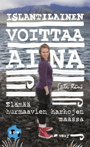 Wsoy Satu Rämö: Islantilainen Voittaa Aina - Elämää Hurmaavien Harhojen Maassa