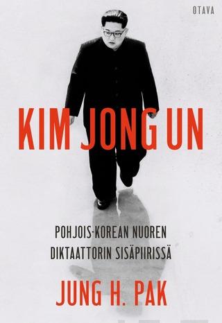 Pak, Kim Jong-Un. Pohjois-Korean nuoren diktaattorin sisäpiirissä