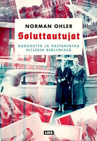 Ohler, Soluttautujat. Rakkautta Ja Vastarintaa Hitlerin Berliinissä