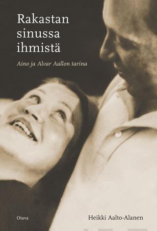 Aalto-Alanen, Rakastan Sinussa Ihmistä. Aino Ja Alvar Aallon Tarina