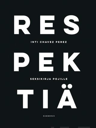 Gummerus Inti Chavez Perez: Respektiä - Seksikirja Pojille
