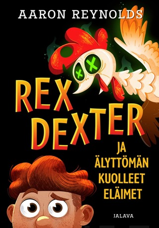 Aaron Reynolds - Rex Dexter Ja Älyttömän Kuolleet Eläimet