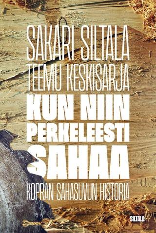 Sakari Siltala & Teemu Keskisarja: Kun Niin Perkeleesti Sahaa