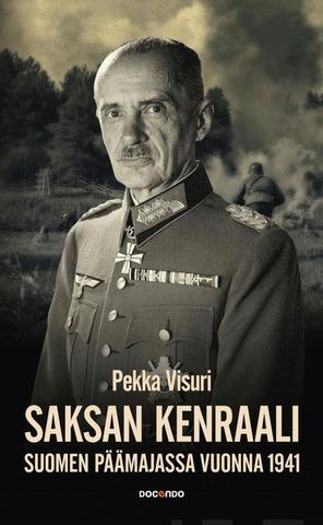 Visuri, Pekka: Saksan Kenraali Suomen Päämajassa 1941 Pokkari