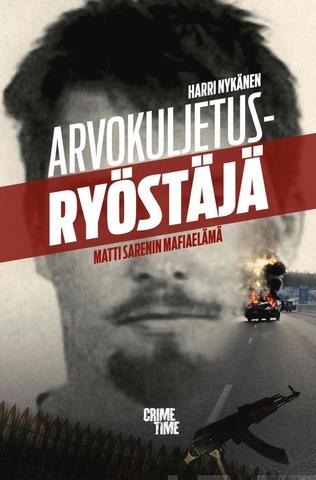 Nykänen, Harri: Arvokuljetusryöstäjä – Matti Sarenin Mafiaelämä Pokkari