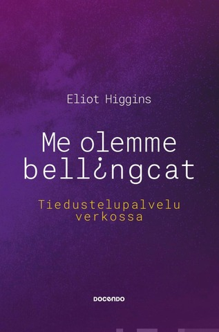 Higgins, Me Olemme Bellingcat - Tiedustelupalvelu Verkossa