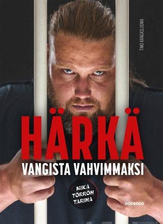 Törrö, Härkä - Vankilasta Voimamieheksi