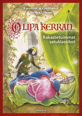 Minerva Kustannus Sirkku Linnea: Olipa kerran… - Rakastetuimmat satuklassikot