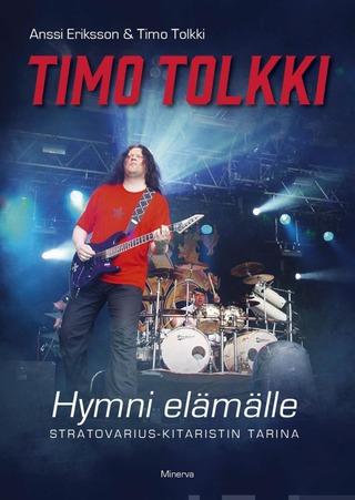Eriksson, Timo Tolkkii - Hymni Elämälle - Stratovarius-Kitaristin Tarina