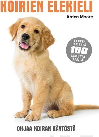 Readme.fi Arden Moore: Koirien elekieli - ohjaa koiran käytöstä