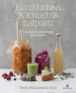 Kombuchaa Ja Kimchiä Helposti - Tie Kehon Ja Aivojen Terveyteen