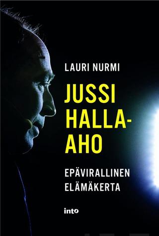 Nurmi, Lauri: Jussi Halla-Aho - Epävirallinen Elämäkerta